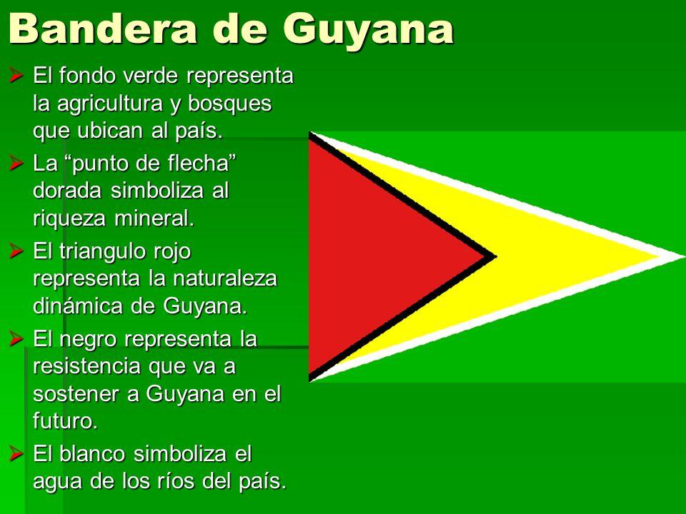 Bandera de GuyanaEl fondo verde representa la agricultura y bosques que ubican al país. La punto de flecha dorada simboliza al riqueza mineral.