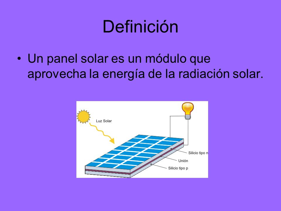 Definición Un panel solar es un módulo que aprovecha la energía de la radiación solar.