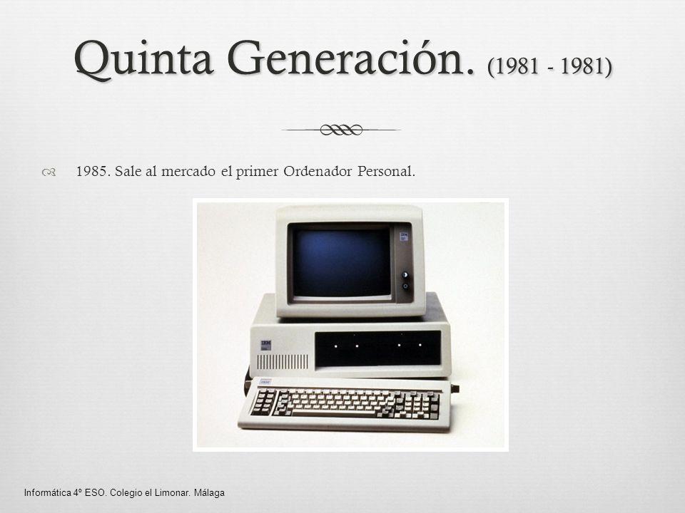 Quinta Generación. (1981 - 1981) 1985. Sale al mercado el primer Ordenador Personal.
