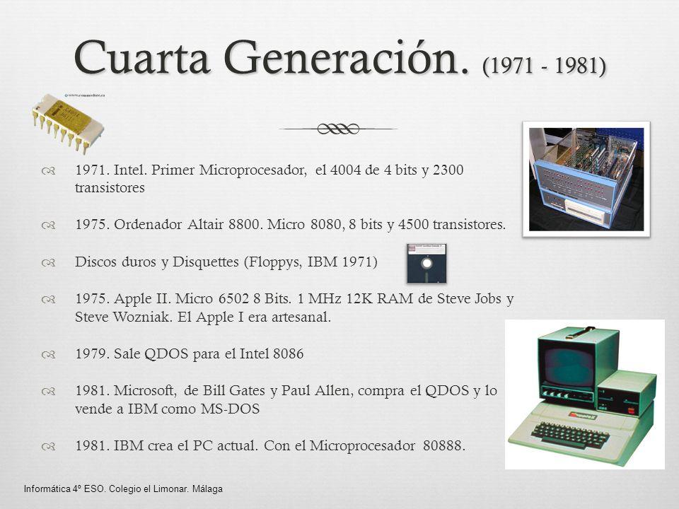 Cuarta Generación. (1971 - 1981) 1971. Intel. Primer Microprocesador, el 4004 de 4 bits y 2300 transistores.
