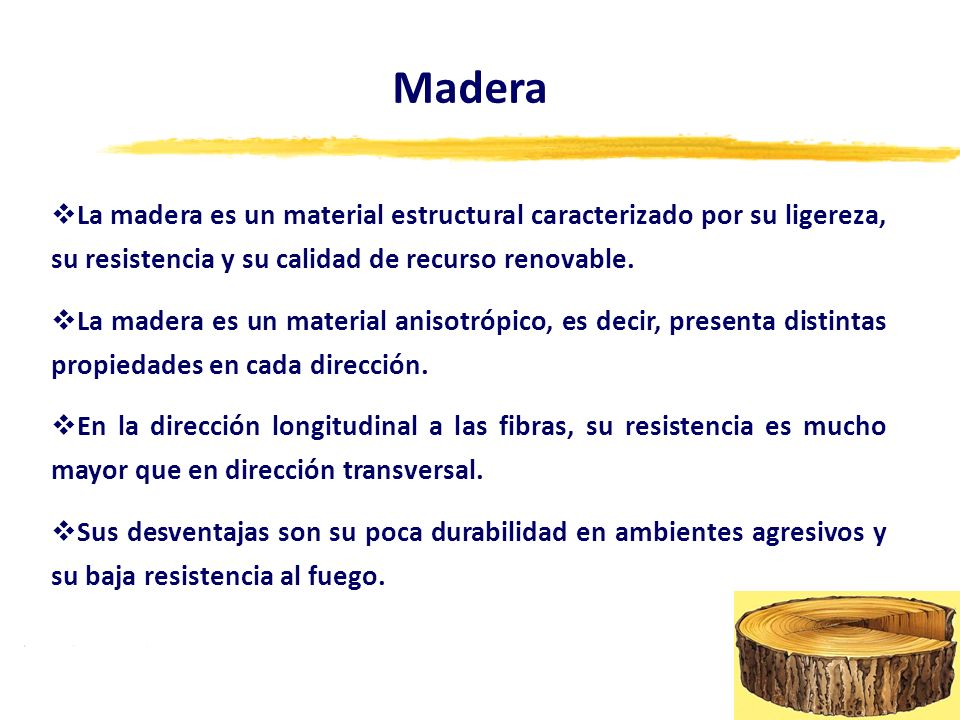 Madera La madera es un material estructural caracterizado por su ligereza, su resistencia y su calidad de recurso renovable.