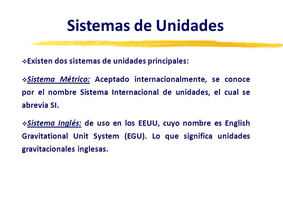 Sistemas de Unidades Existen dos sistemas de unidades principales: