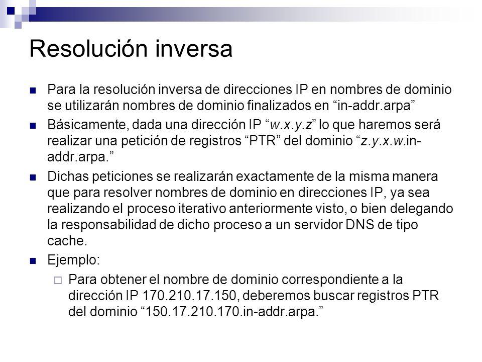 Resolución inversa Para la resolución inversa de direcciones IP en nombres de dominio se utilizarán nombres de dominio finalizados en in-addr.arpa