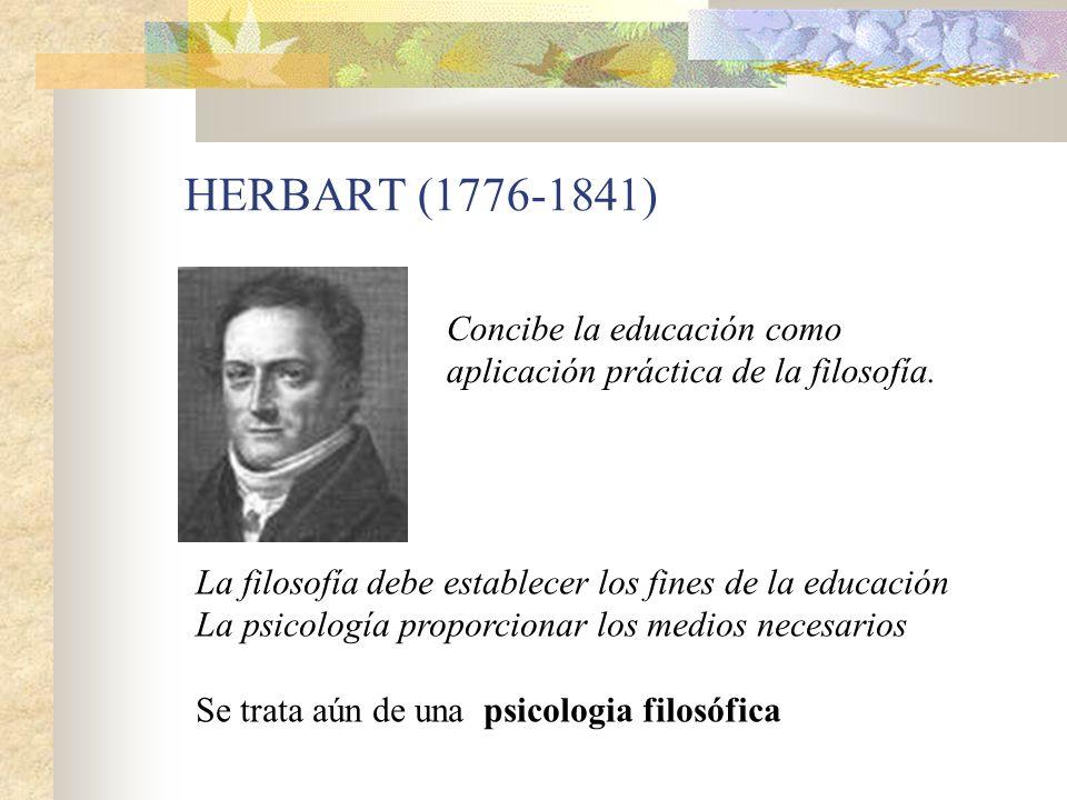 HERBART (1776-1841) Concibe la educación como