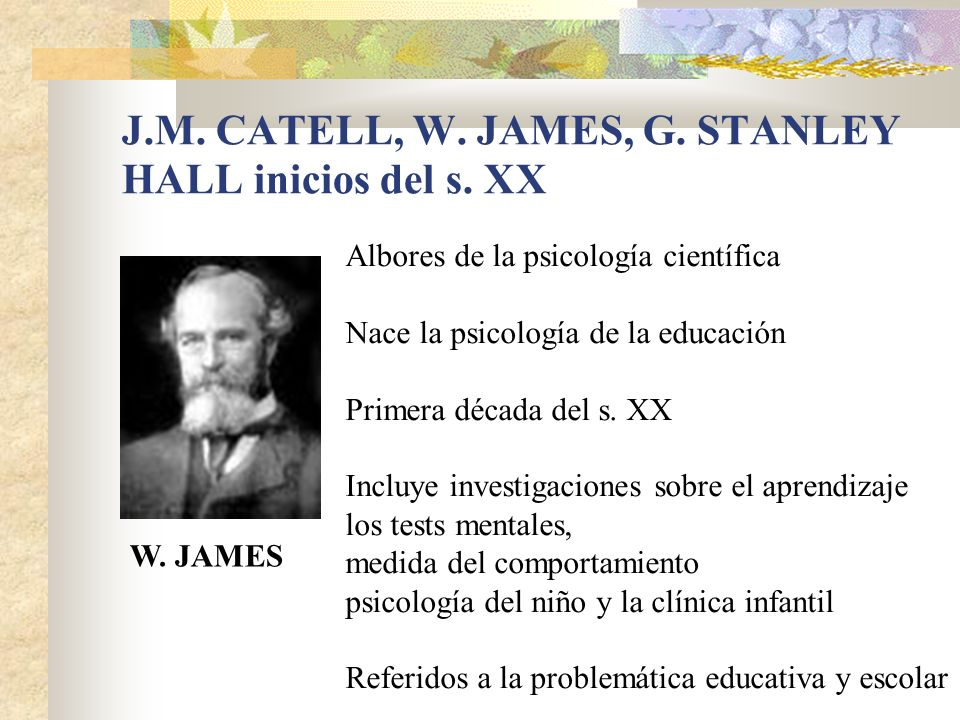 J.M. CATELL, W. JAMES, G. STANLEY HALL inicios del s. XX