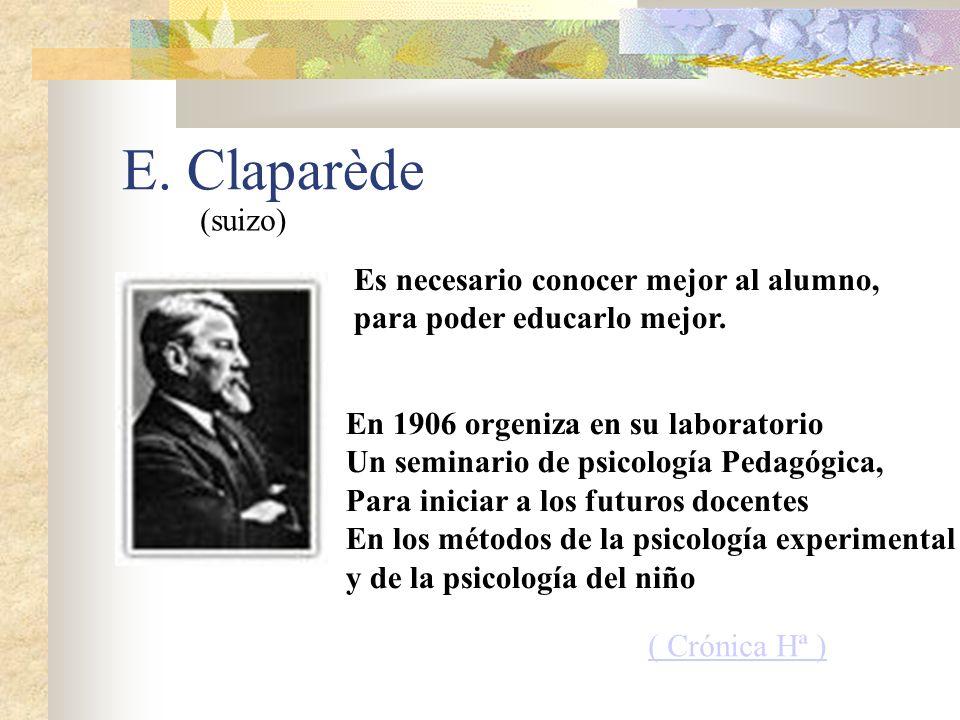 E. Claparède (suizo) Es necesario conocer mejor al alumno,