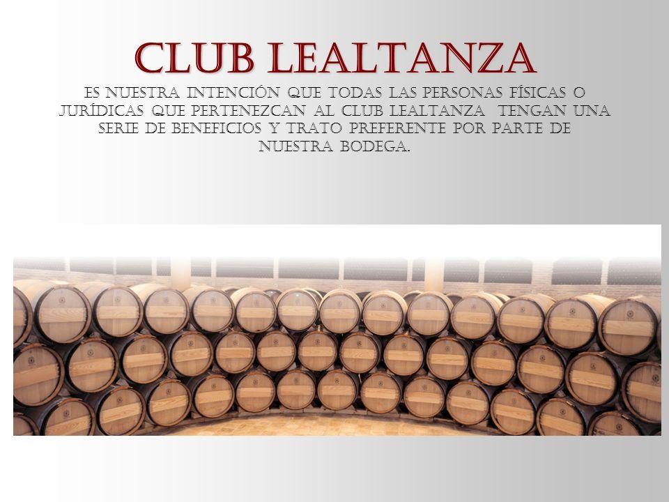 Club Lealtanza Es nuestra intención que todas las personas físicas o jurídicas que pertenezcan al CLUB LEALTANZA tengan una serie de beneficios y trato preferente por parte de nuestra Bodega.