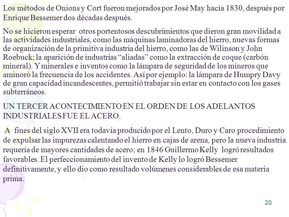 Los métodos de Onions y Cort fueron mejorados por José May hacía 1830, después por Enrique Bessemer dos décadas después.