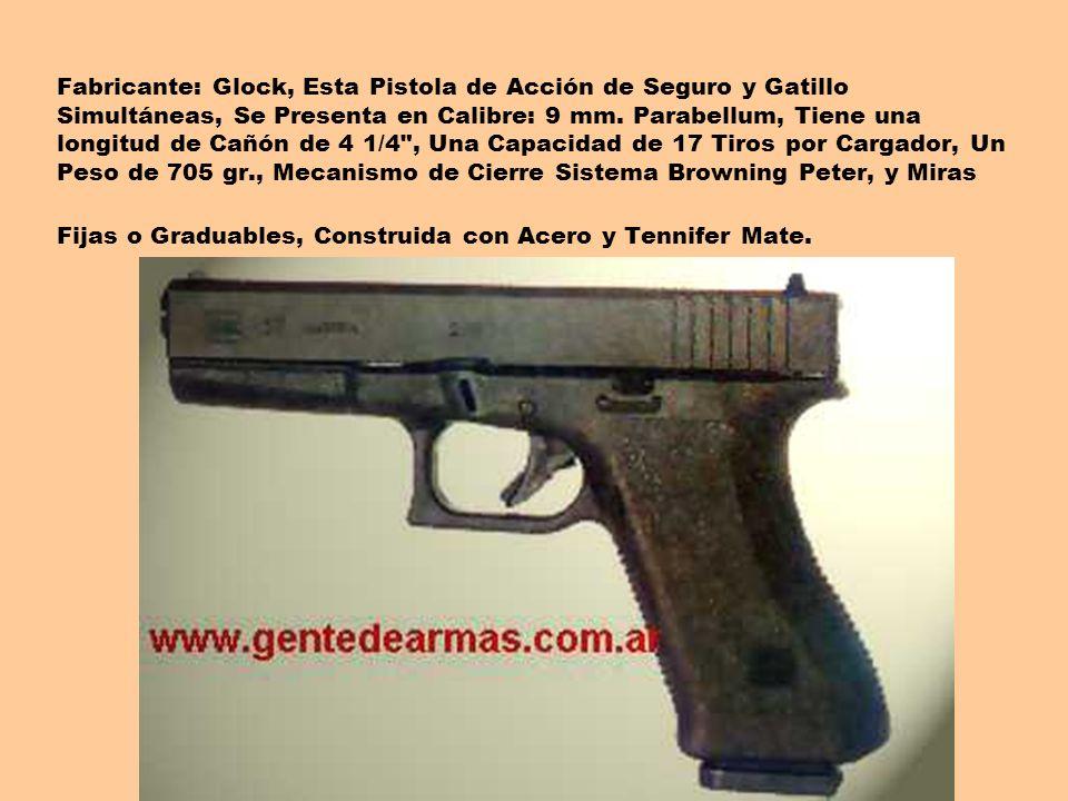 Fabricante: Glock, Esta Pistola de Acción de Seguro y Gatillo Simultáneas, Se Presenta en Calibre: 9 mm.