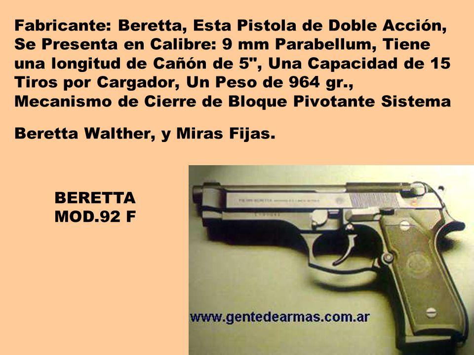 Fabricante: Beretta, Esta Pistola de Doble Acción, Se Presenta en Calibre: 9 mm Parabellum, Tiene una longitud de Cañón de 5 , Una Capacidad de 15 Tiros por Cargador, Un Peso de 964 gr., Mecanismo de Cierre de Bloque Pivotante Sistema Beretta Walther, y Miras Fijas.