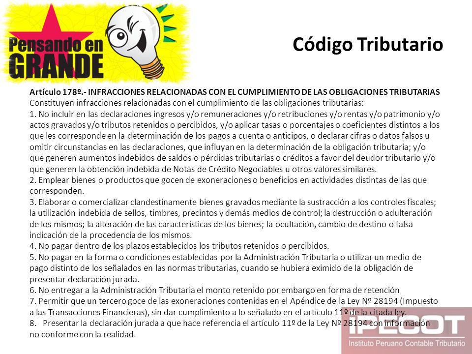 Código Tributario Artículo 178º.- INFRACCIONES RELACIONADAS CON EL CUMPLIMIENTO DE LAS OBLIGACIONES TRIBUTARIAS.