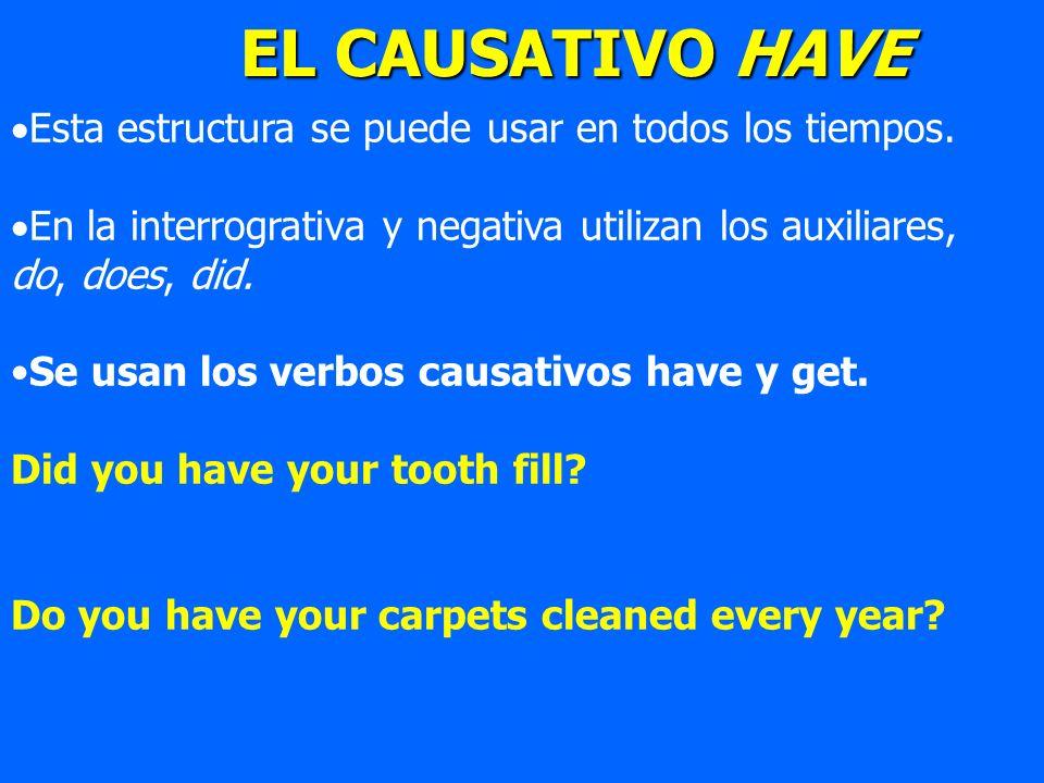 EL CAUSATIVO HAVE Esta estructura se puede usar en todos los tiempos.