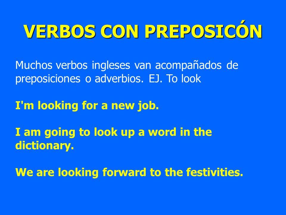 VERBOS CON PREPOSICÓN Muchos verbos ingleses van acompañados de preposiciones o adverbios. EJ. To look.
