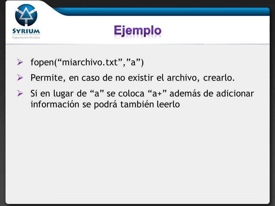 Ejemplo fopen( miarchivo.txt , a )
