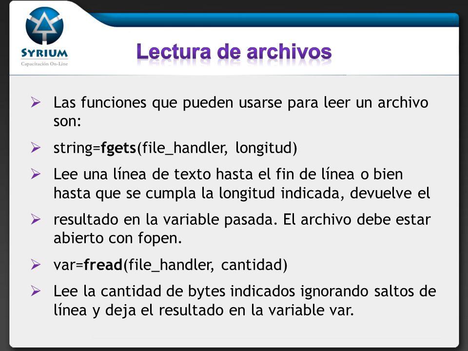 Lectura de archivos Las funciones que pueden usarse para leer un archivo son: string=fgets(file_handler, longitud)
