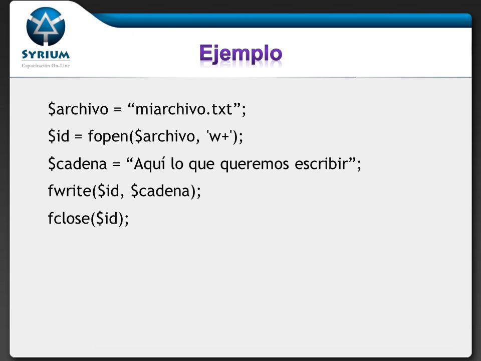 Ejemplo $archivo = miarchivo.txt ; $id = fopen($archivo, w+ );
