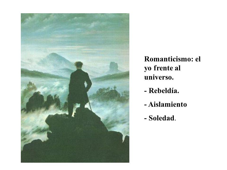 Romanticismo: el yo frente al universo.