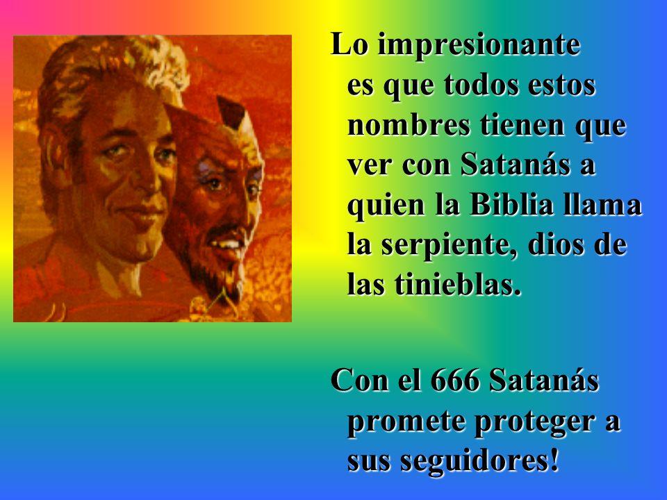Lo impresionante es que todos estos nombres tienen que ver con Satanás a quien la Biblia llama la serpiente, dios de las tinieblas.
