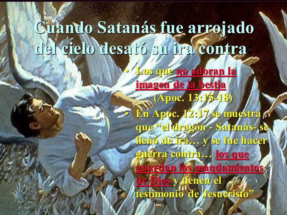 Cuando Satanás fue arrojado del cielo desató su ira contra: