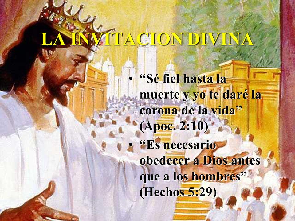 LA INVITACION DIVINA Sé fiel hasta la muerte y yo te daré la corona de la vida (Apoc. 2:10)