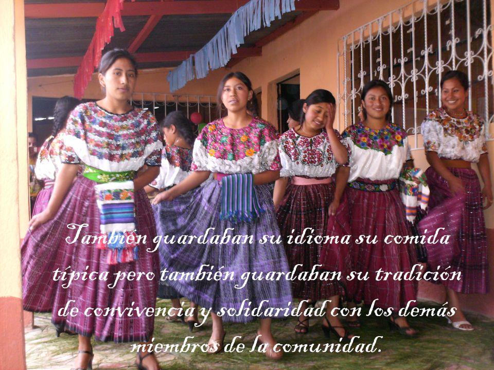También guardaban su idioma su comida típica pero también guardaban su tradición de convivencia y solidaridad con los demás miembros de la comunidad.