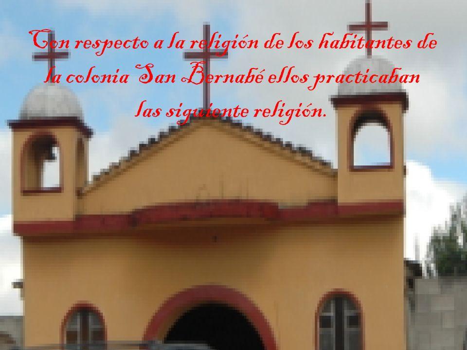 Con respecto a la religión de los habitantes de la colonia San Bernabé ellos practicaban las siguiente religión.