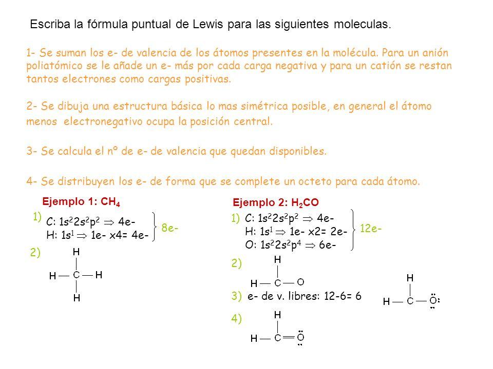 Escriba la fórmula puntual de Lewis para las siguientes moleculas.