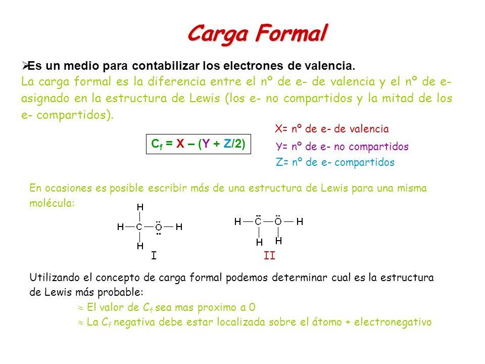 Carga Formal Es un medio para contabilizar los electrones de valencia.