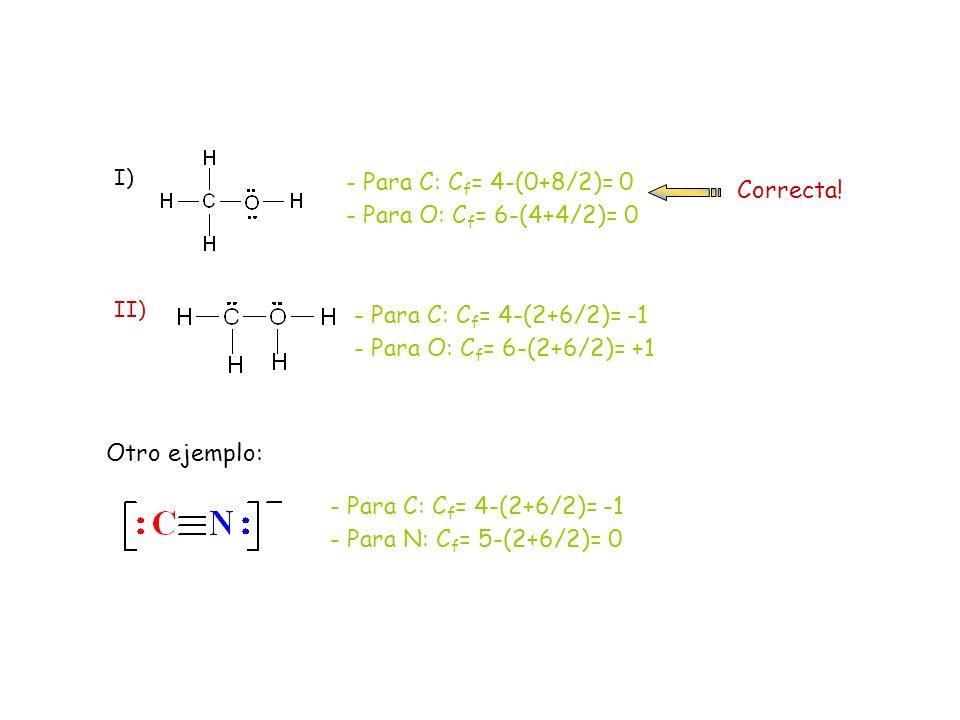 - Para C: Cf= 4-(0+8/2)= 0 Correcta! - Para O: Cf= 6-(4+4/2)= 0