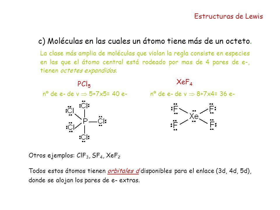c) Moléculas en las cuales un átomo tiene más de un octeto.