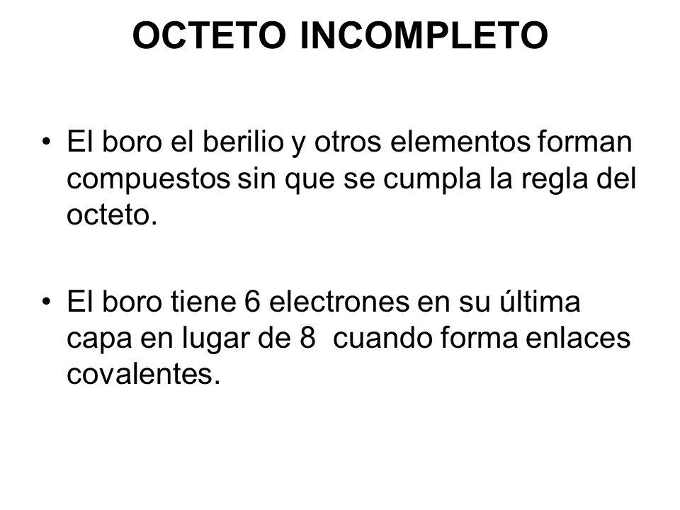 OCTETO INCOMPLETO El boro el berilio y otros elementos forman compuestos sin que se cumpla la regla del octeto.
