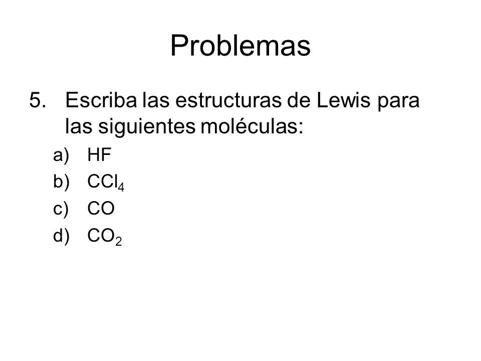 Problemas Escriba las estructuras de Lewis para las siguientes moléculas: HF CCl4 CO CO2 30