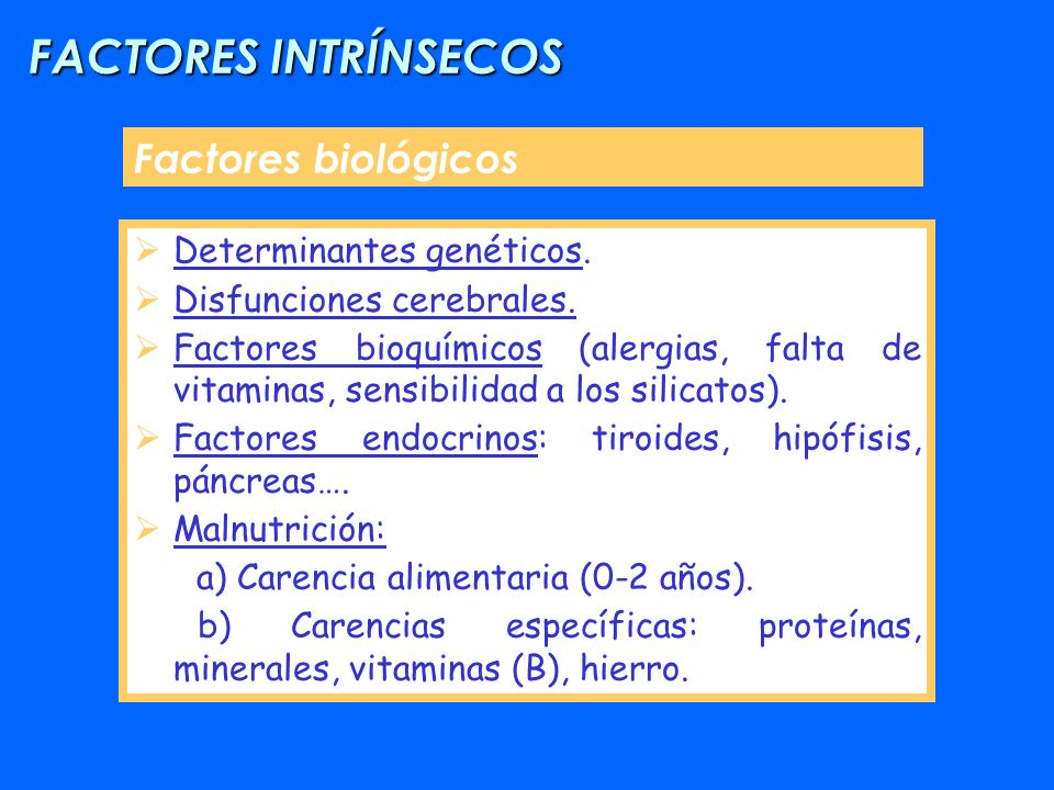 FACTORES INTRÍNSECOS Factores biológicos Determinantes genéticos.