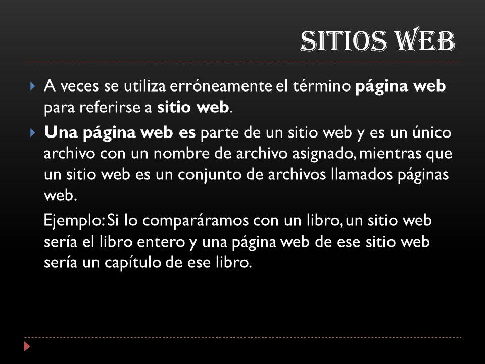 SITIOS WEB A veces se utiliza erróneamente el término página web para referirse a sitio web.