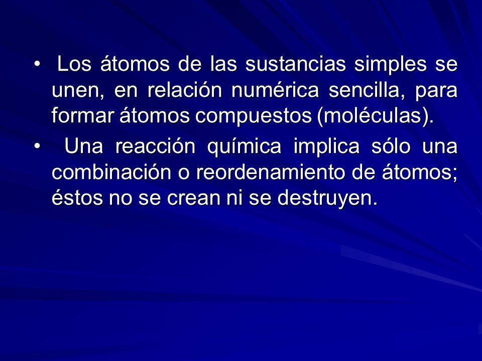• Los átomos de las sustancias simples se unen, en relación numérica sencilla, para formar átomos compuestos (moléculas).