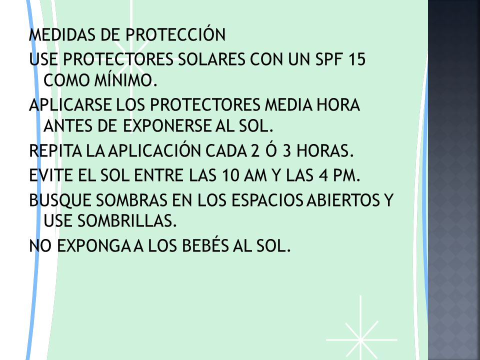 MEDIDAS DE PROTECCIÓN USE PROTECTORES SOLARES CON UN SPF 15 COMO MÍNIMO.