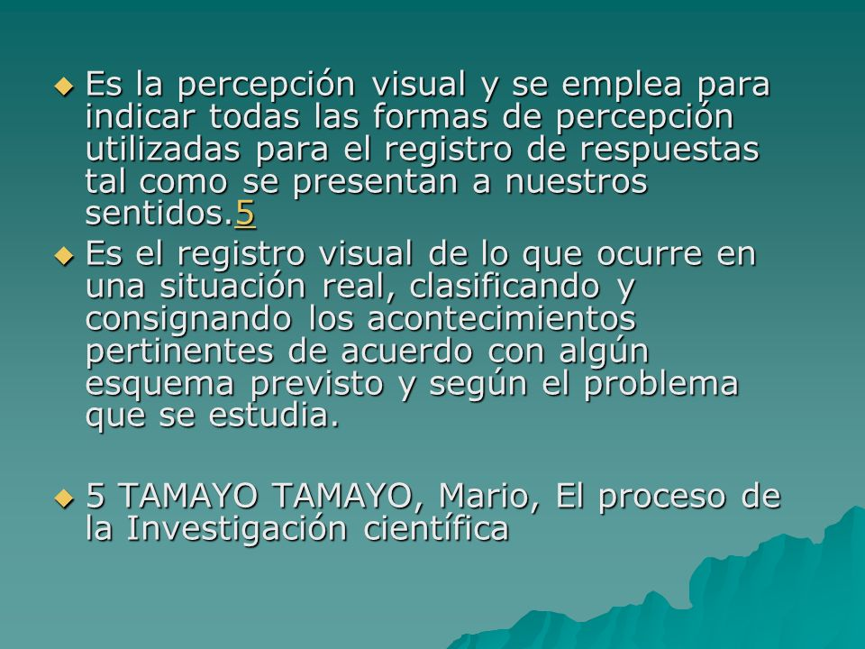 Es la percepción visual y se emplea para indicar todas las formas de percepción utilizadas para el registro de respuestas tal como se presentan a nuestros sentidos.5