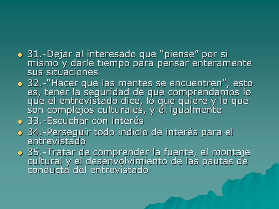 31.-Dejar al interesado que piense por sí mismo y darle tiempo para pensar enteramente sus situaciones