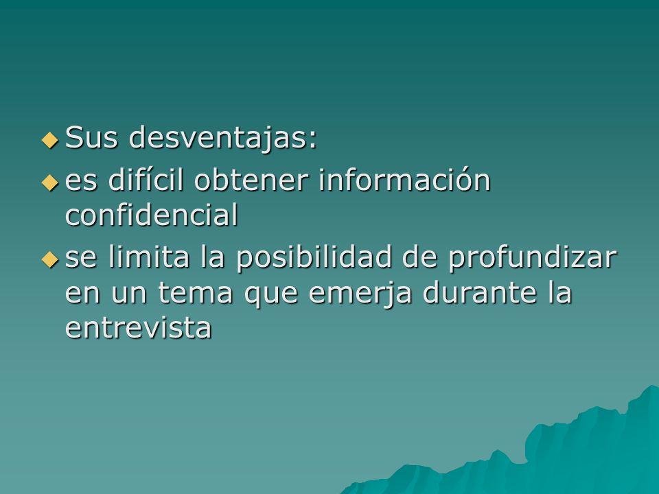 Sus desventajas: es difícil obtener información confidencial.