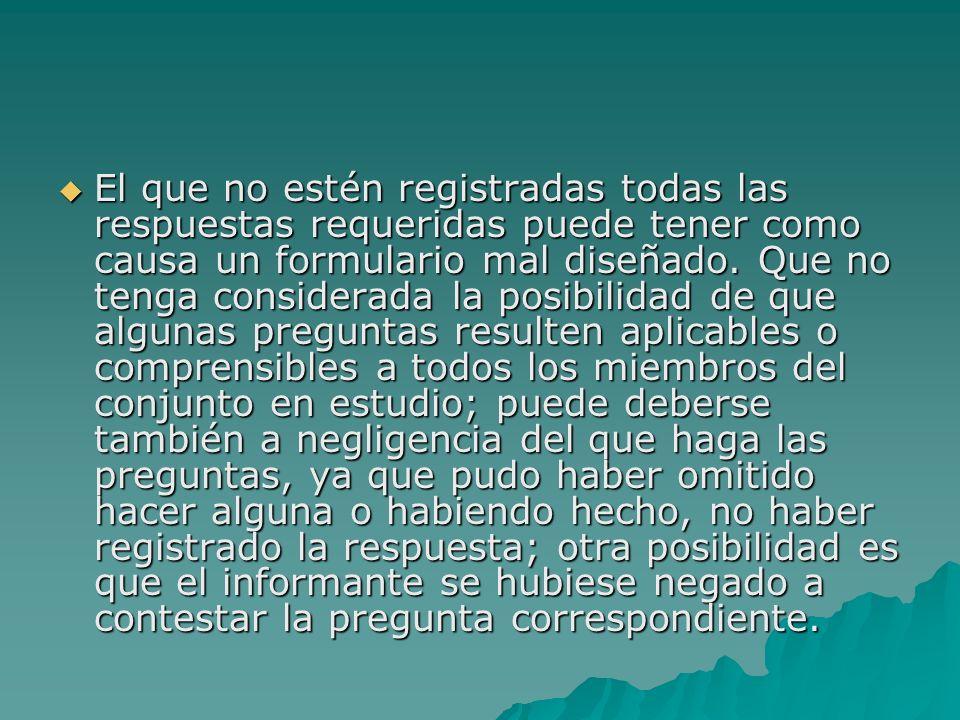 El que no estén registradas todas las respuestas requeridas puede tener como causa un formulario mal diseñado.