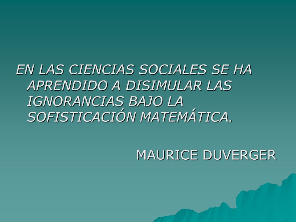 EN LAS CIENCIAS SOCIALES SE HA APRENDIDO A DISIMULAR LAS IGNORANCIAS BAJO LA SOFISTICACIÓN MATEMÁTICA.