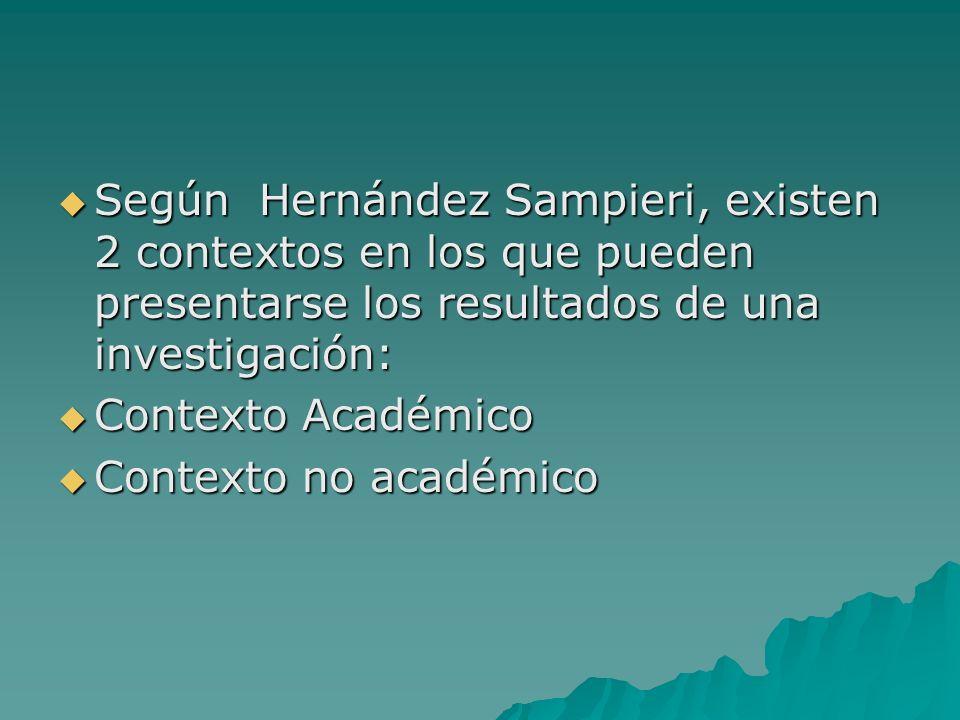 Según Hernández Sampieri, existen 2 contextos en los que pueden presentarse los resultados de una investigación: