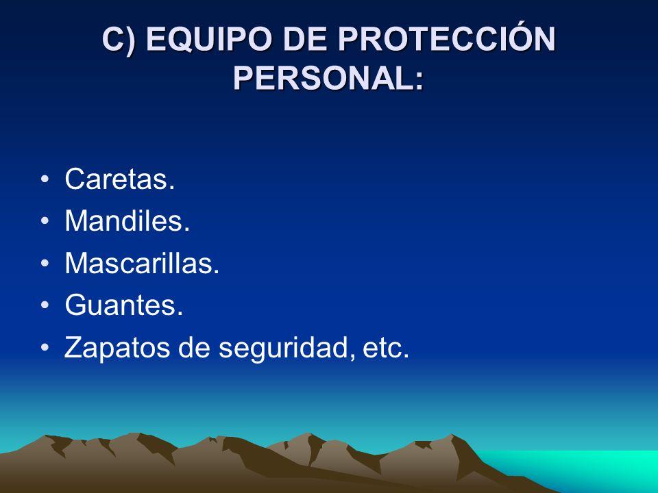 C) EQUIPO DE PROTECCIÓN PERSONAL: