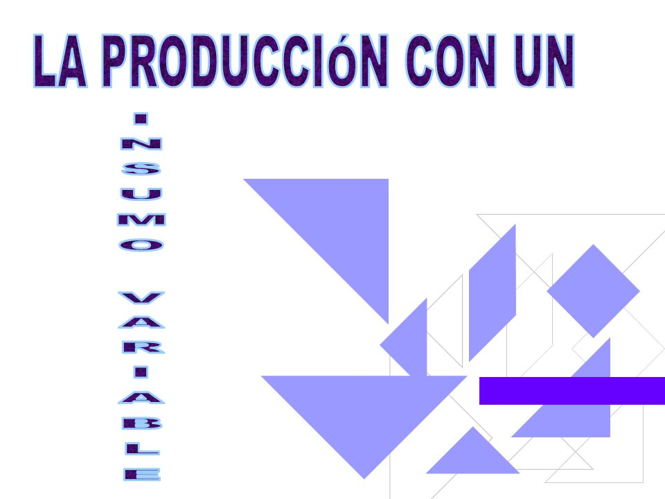 LA PRODUCCIÓN CON UN INSUMO VARIABLE