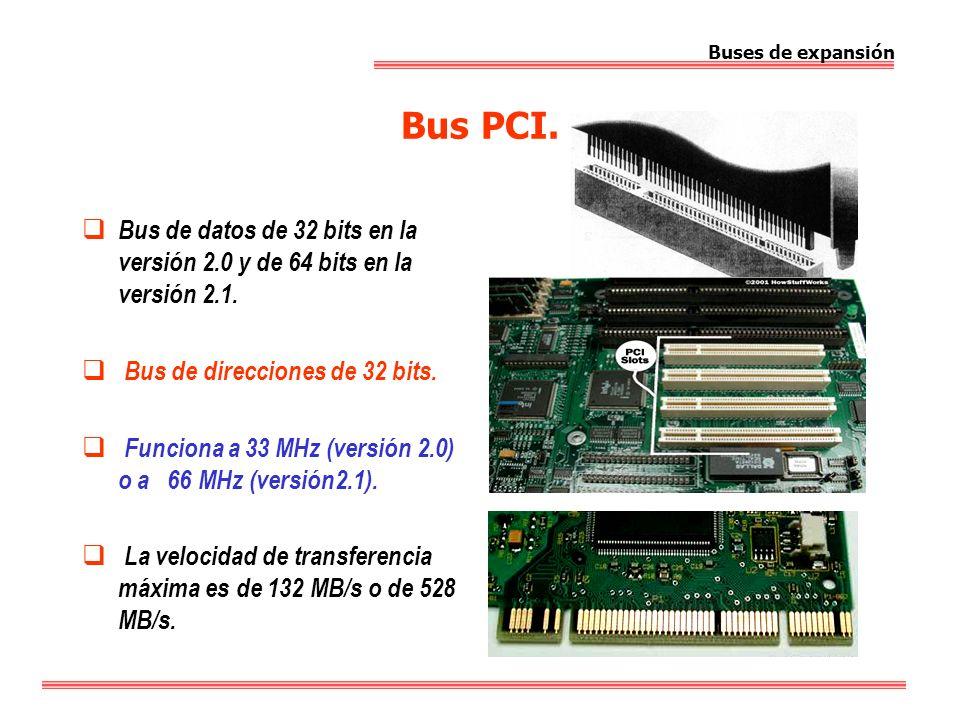 Buses de expansión Bus PCI. Bus de datos de 32 bits en la versión 2.0 y de 64 bits en la versión 2.1.