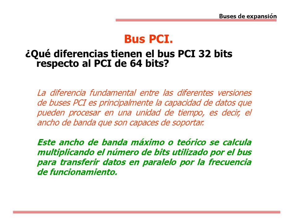 Buses de expansión Bus PCI. ¿Qué diferencias tienen el bus PCI 32 bits respecto al PCI de 64 bits