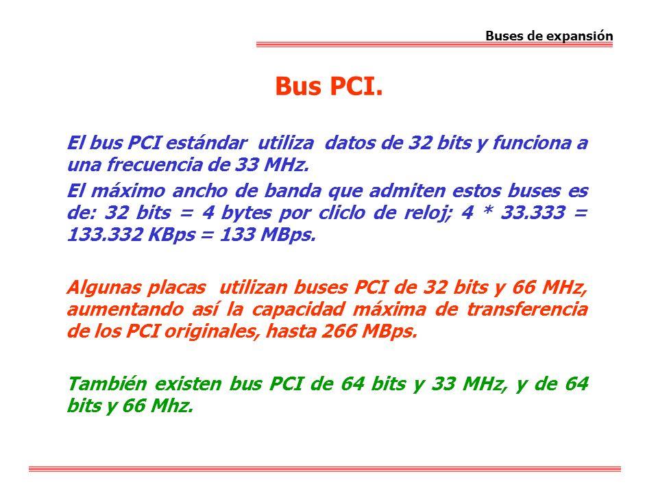 Buses de expansión Bus PCI. El bus PCI estándar utiliza datos de 32 bits y funciona a una frecuencia de 33 MHz.