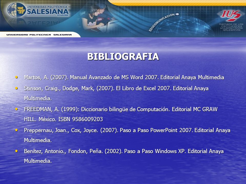 BIBLIOGRAFIAMartos, A. (2007). Manual Avanzado de MS Word 2007. Editorial Anaya Multimedia.