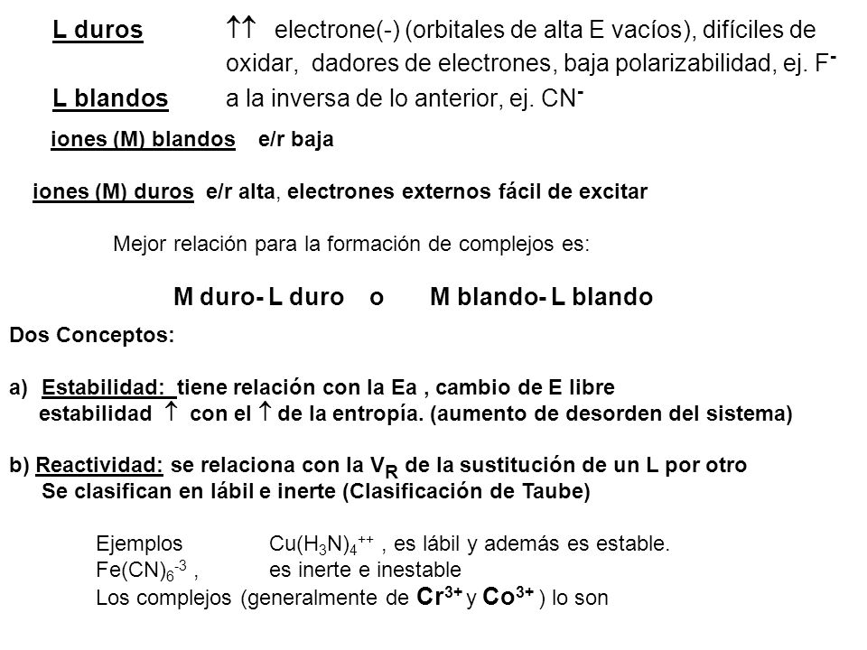 L duros.  electrone(-) (orbitales de alta E vacíos), difíciles de
