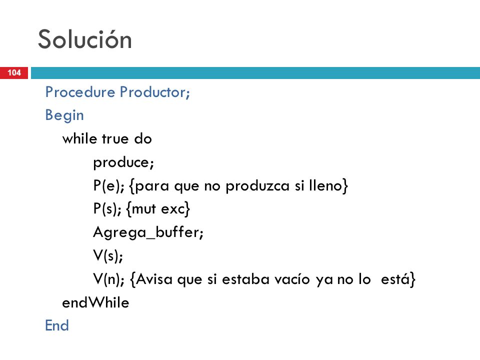 Solución Procedure Productor; Begin while true do produce;